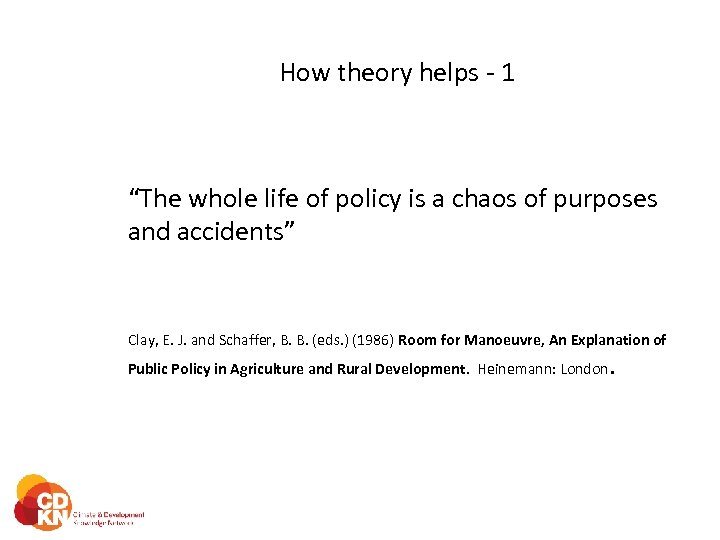 """How theory helps - 1 """"The whole life of policy is a chaos of"""