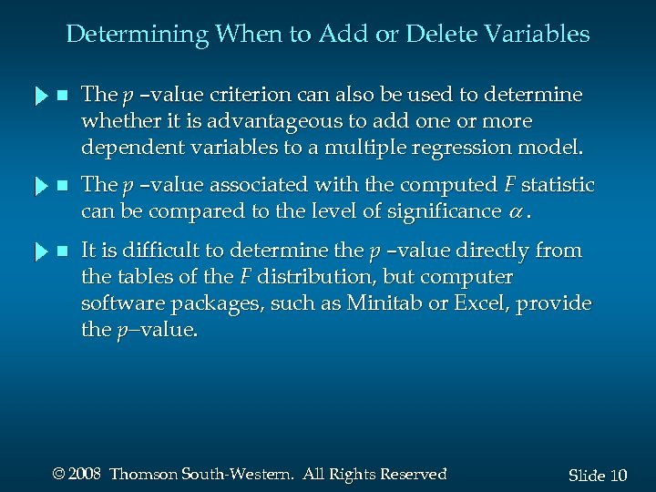 Determining When to Add or Delete Variables n The p –value criterion can also
