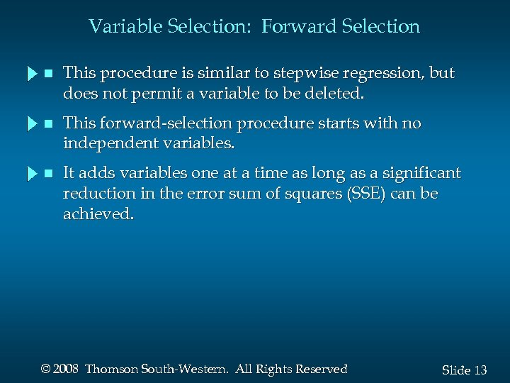 Variable Selection: Forward Selection n This procedure is similar to stepwise regression, but does