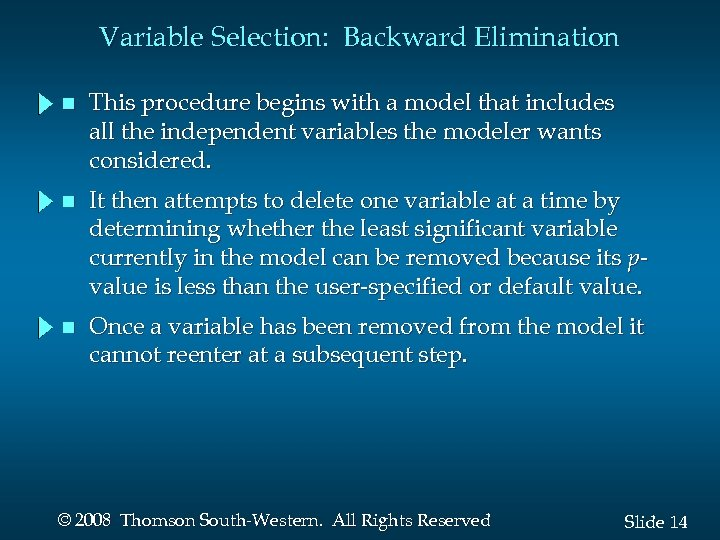 Variable Selection: Backward Elimination n This procedure begins with a model that includes all