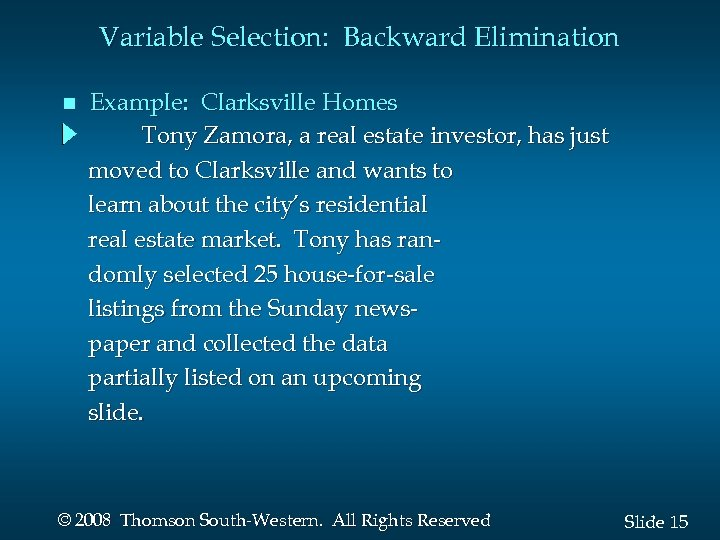 Variable Selection: Backward Elimination n Example: Clarksville Homes Tony Zamora, a real estate investor,