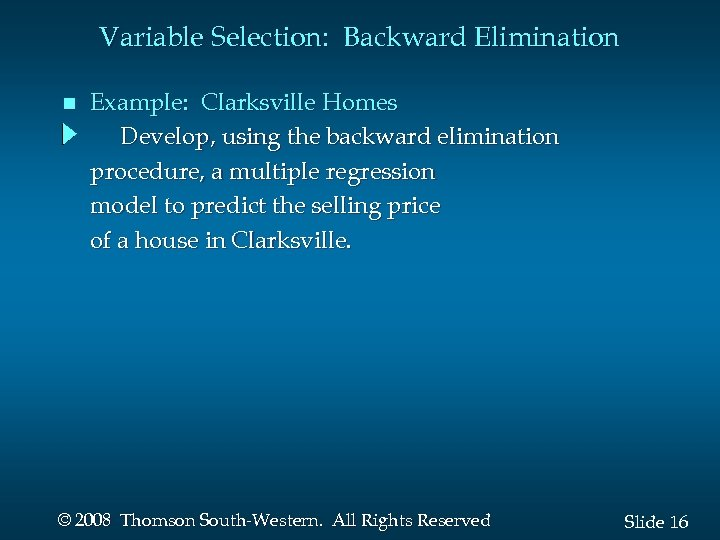 Variable Selection: Backward Elimination n Example: Clarksville Homes Develop, using the backward elimination procedure,