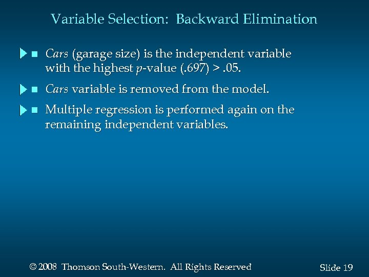 Variable Selection: Backward Elimination n Cars (garage size) is the independent variable with the