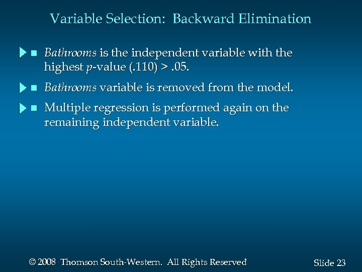 Variable Selection: Backward Elimination n Bathrooms is the independent variable with the highest p-value