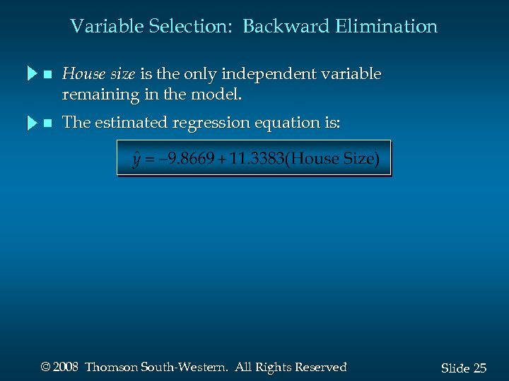 Variable Selection: Backward Elimination n House size is the only independent variable remaining in