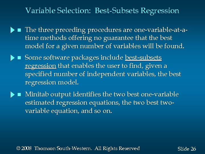 Variable Selection: Best-Subsets Regression n The three preceding procedures are one-variable-at-atime methods offering no