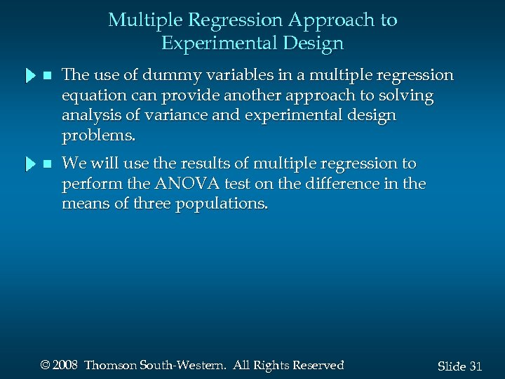 Multiple Regression Approach to Experimental Design n The use of dummy variables in a
