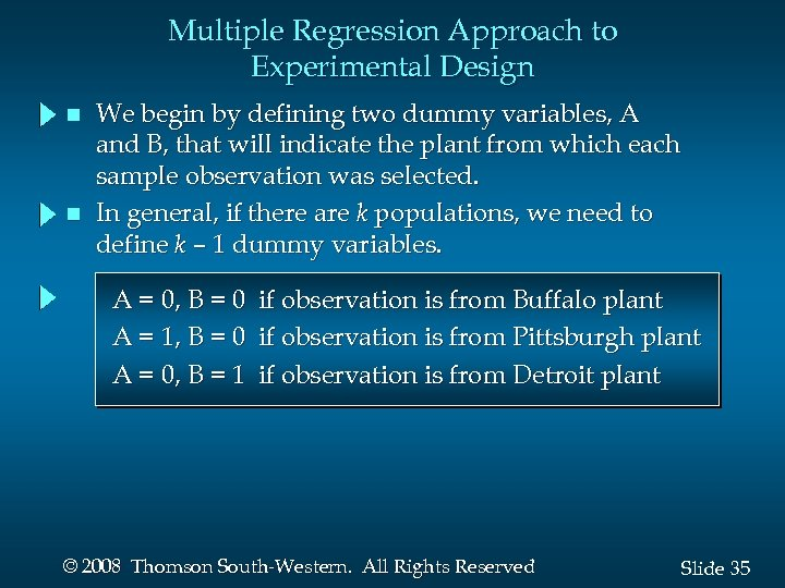 Multiple Regression Approach to Experimental Design n n We begin by defining two dummy