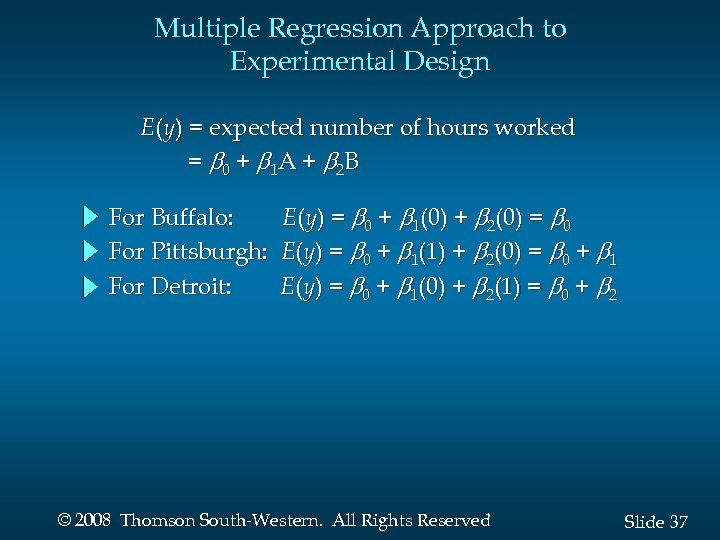 Multiple Regression Approach to Experimental Design E(y) = expected number of hours worked =