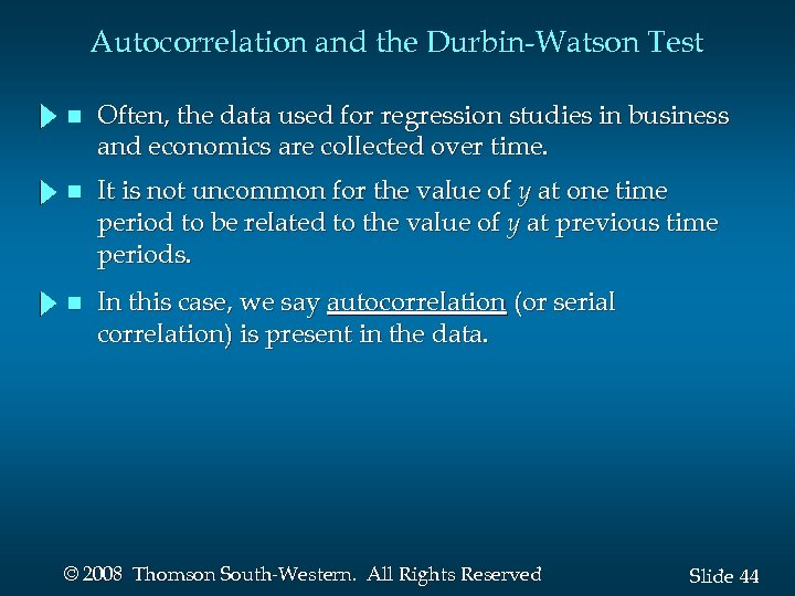 Autocorrelation and the Durbin-Watson Test n Often, the data used for regression studies in