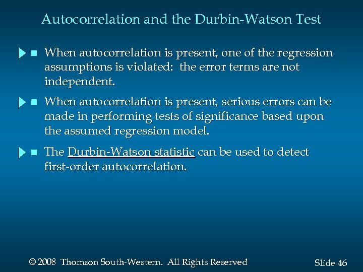 Autocorrelation and the Durbin-Watson Test n When autocorrelation is present, one of the regression