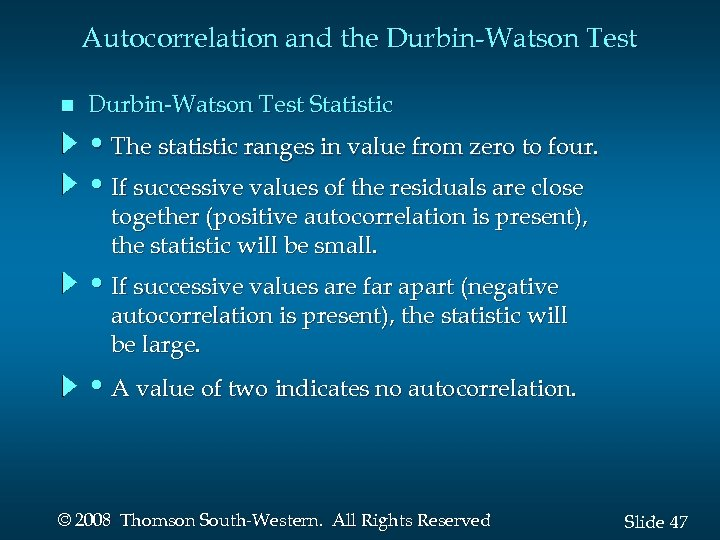 Autocorrelation and the Durbin-Watson Test n Durbin-Watson Test Statistic • The statistic ranges in
