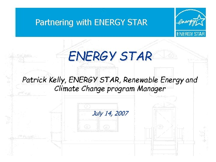Partnering with ENERGY STAR Patrick Kelly, ENERGY STAR, Renewable Energy and Climate Change program