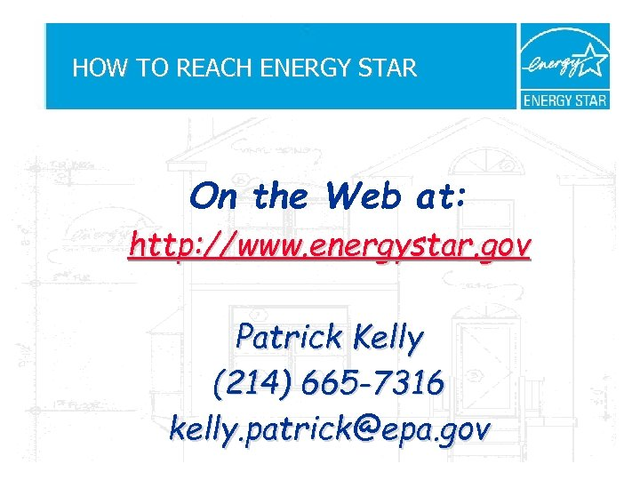 HOW TO REACH ENERGY STAR On the Web at: http: //www. energystar. gov Patrick