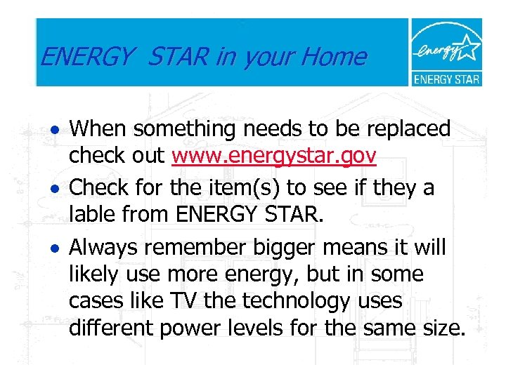 ENERGY STAR in your Home · When something needs to be replaced check out