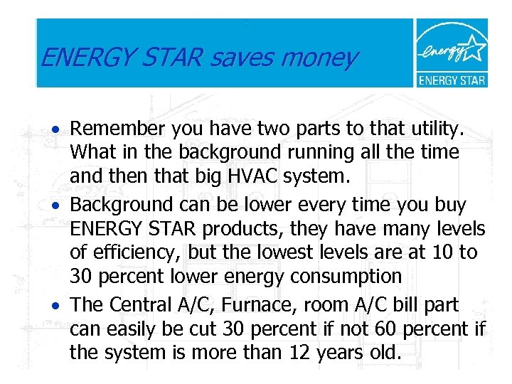 ENERGY STAR saves money · Remember you have two parts to that utility. What