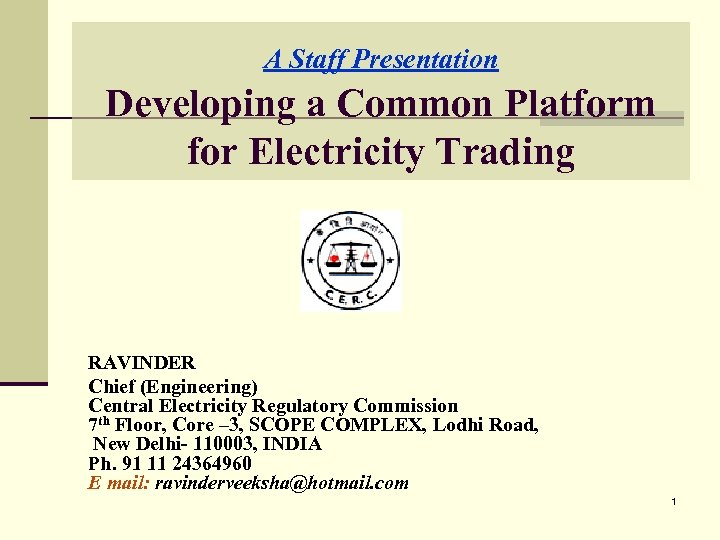 A Staff Presentation Developing a Common Platform for Electricity Trading RAVINDER Chief (Engineering) Central