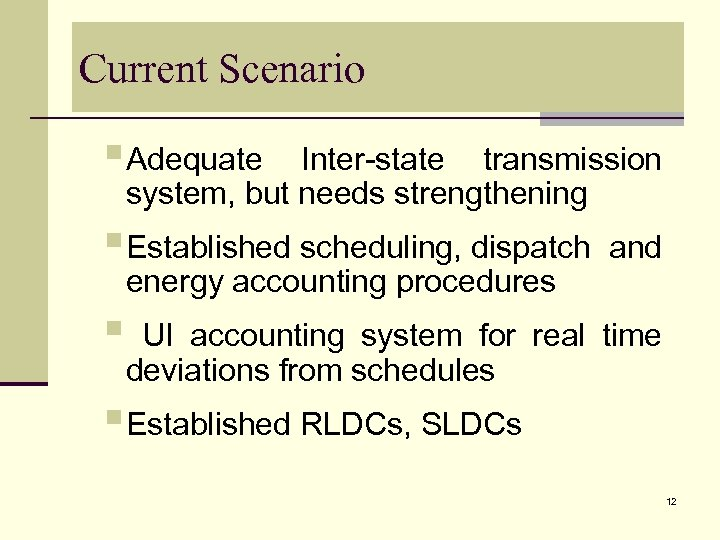 Current Scenario §Adequate Inter-state transmission system, but needs strengthening §Established scheduling, dispatch energy accounting