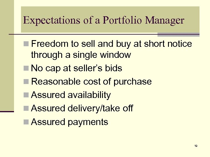 Expectations of a Portfolio Manager n Freedom to sell and buy at short notice