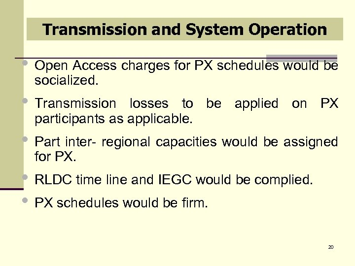 Transmission and System Operation • Open Access charges for PX schedules would be socialized.