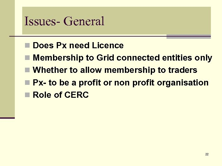 Issues- General n Does Px need Licence n Membership to Grid connected entities only