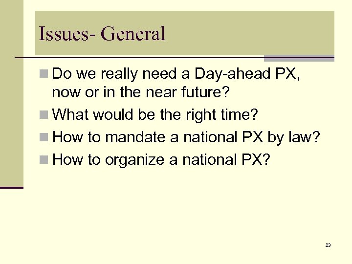 Issues- General n Do we really need a Day-ahead PX, now or in the