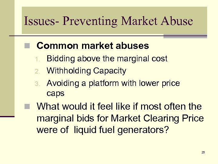 Issues- Preventing Market Abuse n Common market abuses 1. Bidding above the marginal cost
