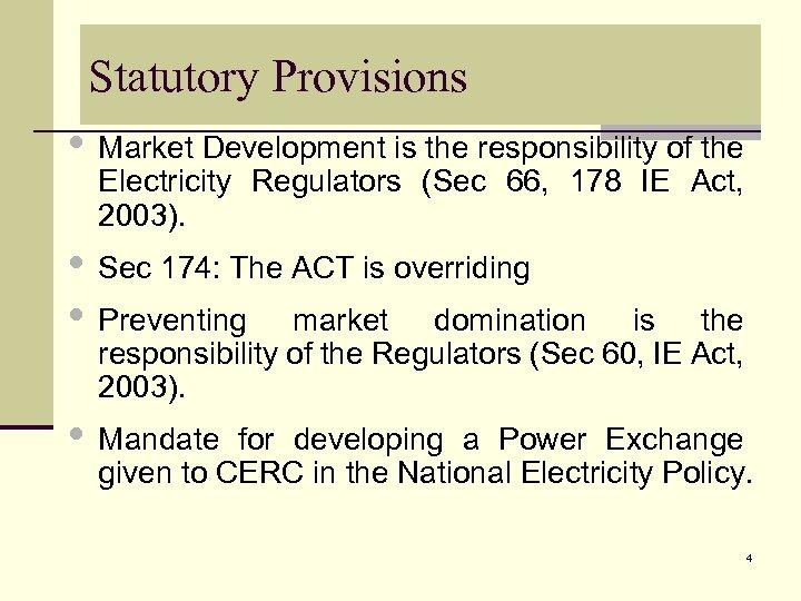 Statutory Provisions • Market Development is the responsibility of the Electricity Regulators (Sec 66,