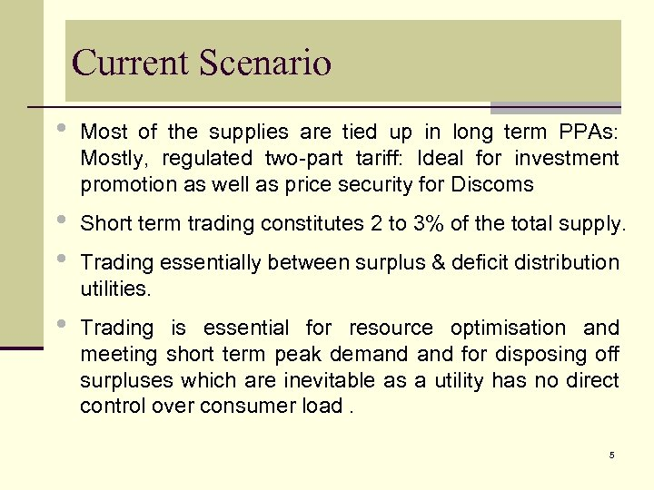 Current Scenario • Most of the supplies are tied up in long term PPAs: