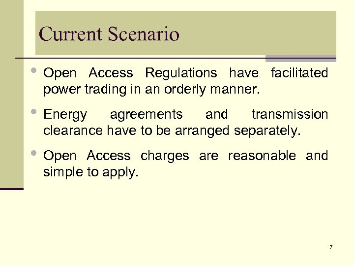 Current Scenario • Open Access Regulations have facilitated power trading in an orderly manner.