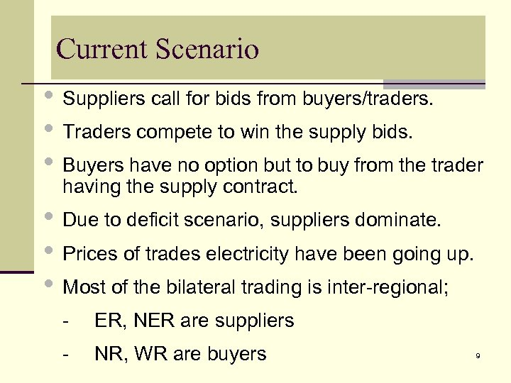 Current Scenario • Suppliers call for bids from buyers/traders. • Traders compete to win