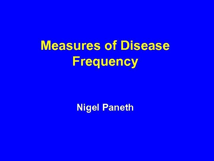Measures of Disease Frequency Nigel Paneth