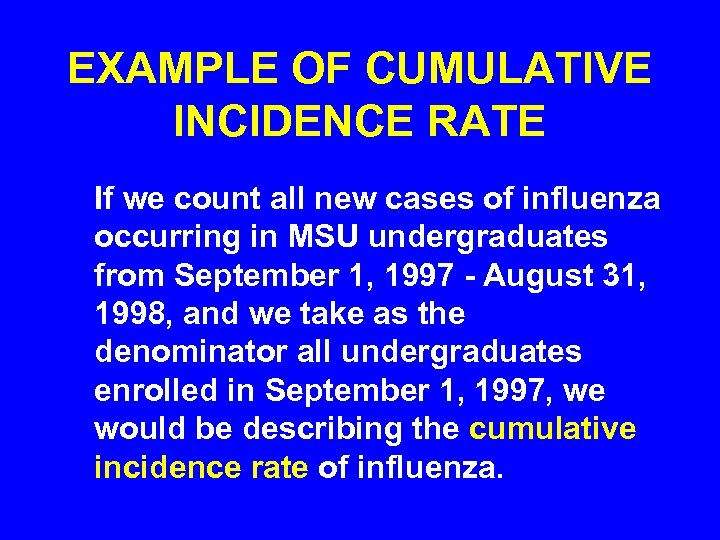 EXAMPLE OF CUMULATIVE INCIDENCE RATE If we count all new cases of influenza occurring