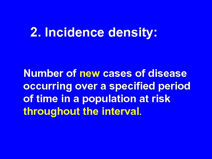 2. Incidence density: Number of new cases of disease occurring over a specified period