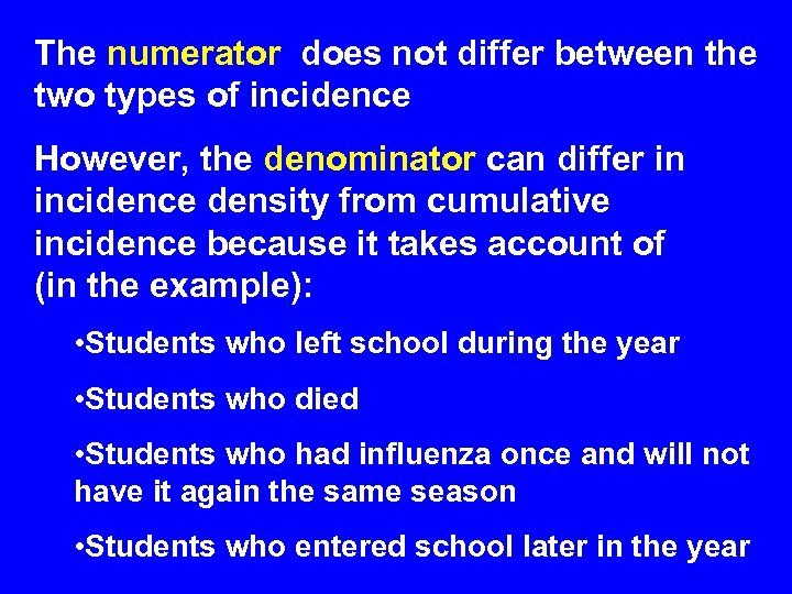 The numerator does not differ between the two types of incidence However, the denominator