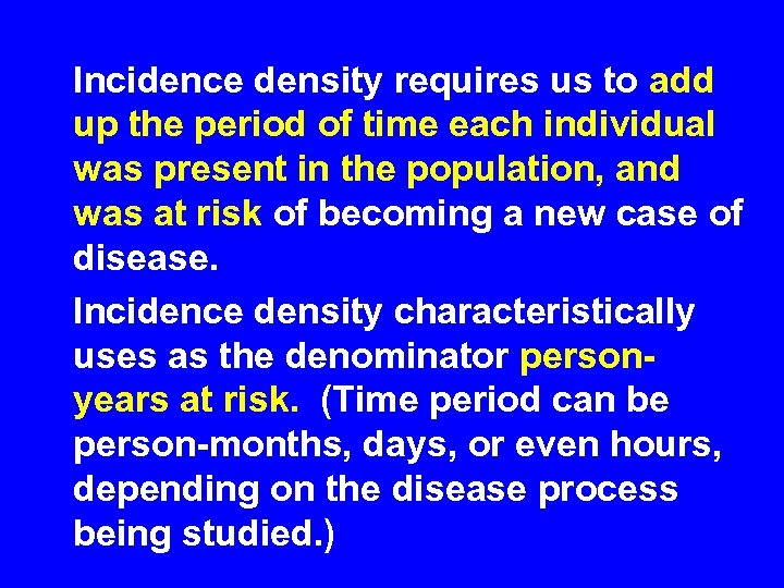 Incidence density requires us to add up the period of time each individual was