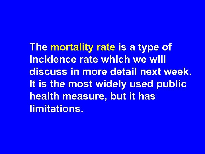 The mortality rate is a type of incidence rate which we will discuss in