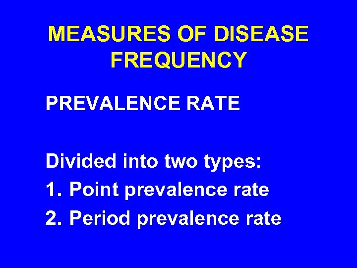 MEASURES OF DISEASE FREQUENCY PREVALENCE RATE Divided into two types: 1. Point prevalence rate