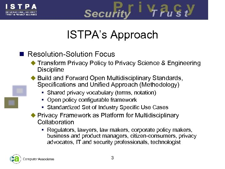 ISTPA's Approach n Resolution-Solution Focus u Transform Privacy Policy to Privacy Science & Engineering