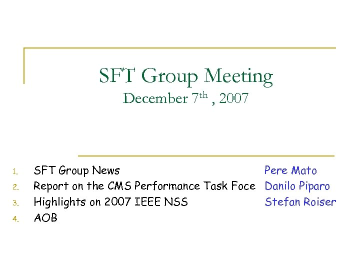 SFT Group Meeting December 7 th , 2007 1. 2. 3. 4. SFT Group