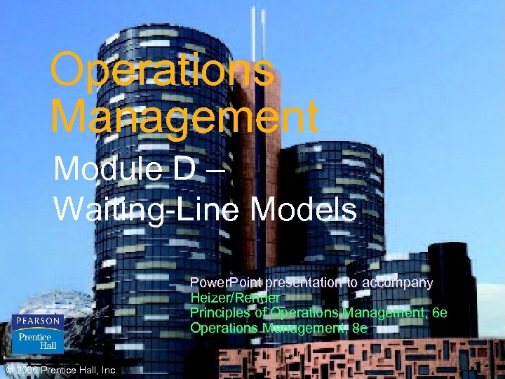 Operations Management Module D – Waiting-Line Models Power. Point presentation to accompany Heizer/Render Principles