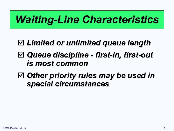 Waiting-Line Characteristics þ Limited or unlimited queue length þ Queue discipline - first-in, first-out