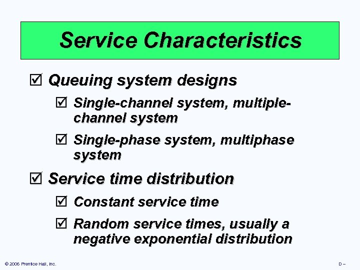 Service Characteristics þ Queuing system designs þ Single-channel system, multiplechannel system þ Single-phase system,