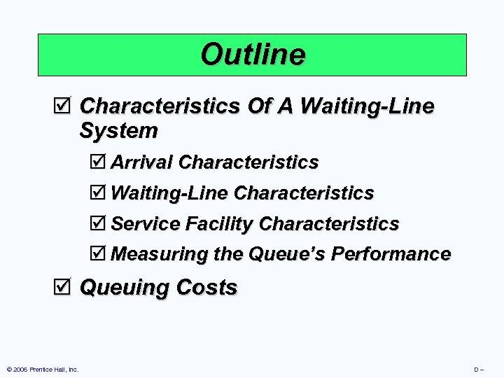 Outline þ Characteristics Of A Waiting-Line System þ Arrival Characteristics þ Waiting-Line Characteristics þ