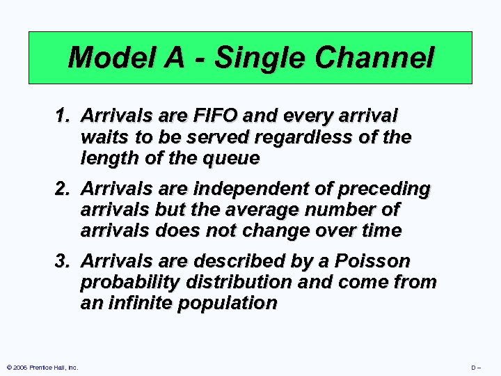 Model A - Single Channel 1. Arrivals are FIFO and every arrival waits to