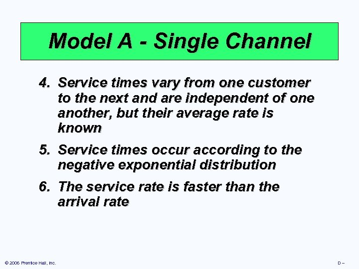 Model A - Single Channel 4. Service times vary from one customer to the
