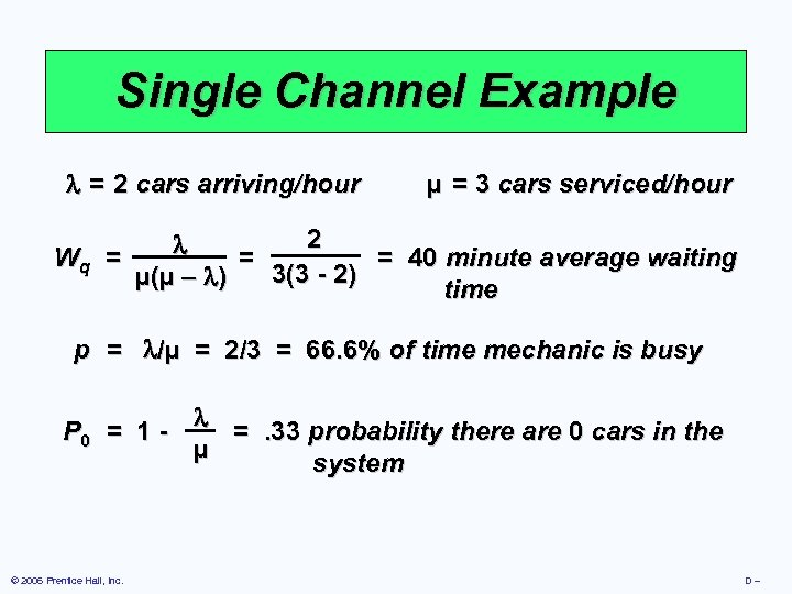 Single Channel Example = 2 cars arriving/hour µ = 3 cars serviced/hour 2 Wq