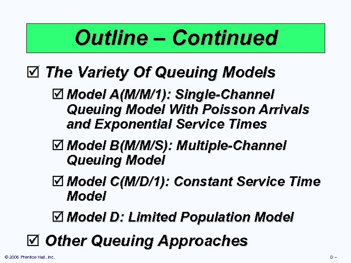 Outline – Continued þ The Variety Of Queuing Models þ Model A(M/M/1): Single-Channel Queuing