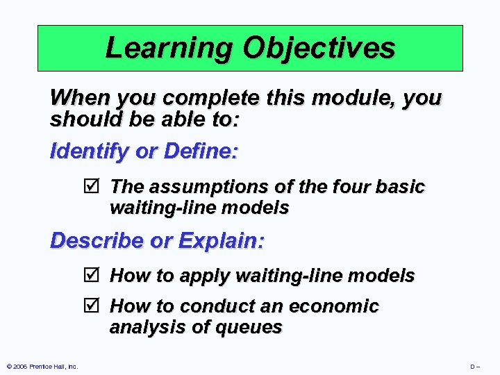 Learning Objectives When you complete this module, you should be able to: Identify or