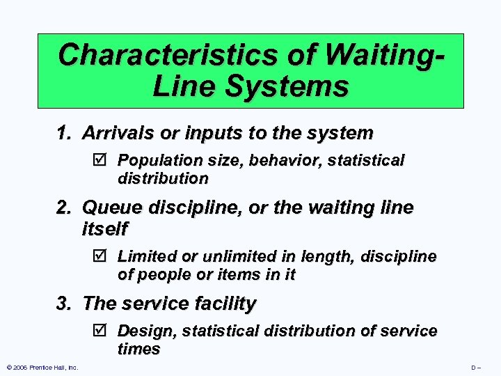 Characteristics of Waiting. Line Systems 1. Arrivals or inputs to the system þ Population